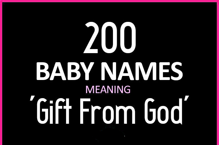 200 Baby Names Meaning Gift From God